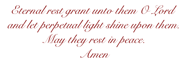 Eternal rest grant unto them O Lord, let perpetual light shine upon them. May they rest in peace. Amen.